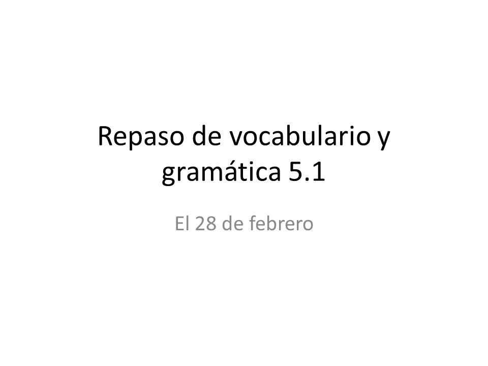 Repaso de vocabulario y gramática 5.1