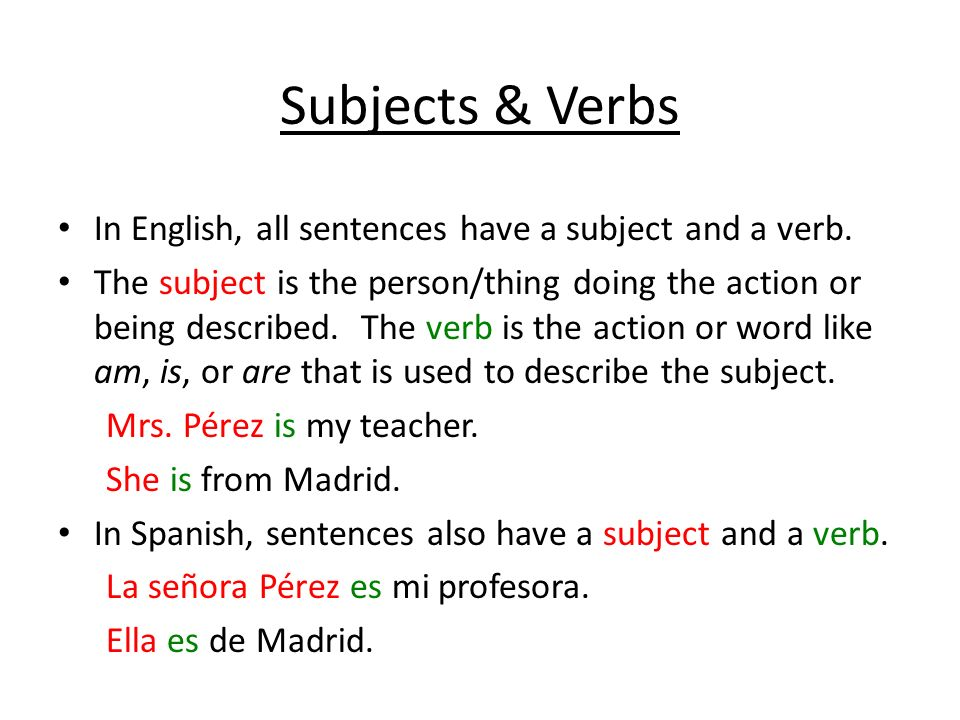 Subjects & Verbs In English, all sentences have a subject and a verb.