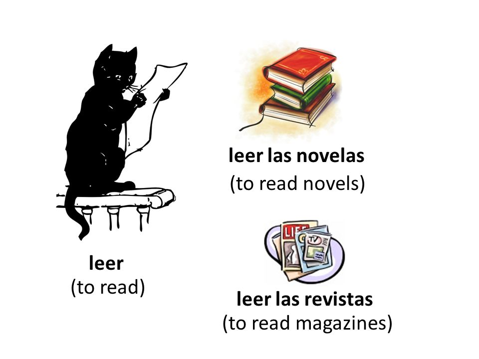 leer las novelas (to read novels) leer (to read) leer las revistas (to read magazines)
