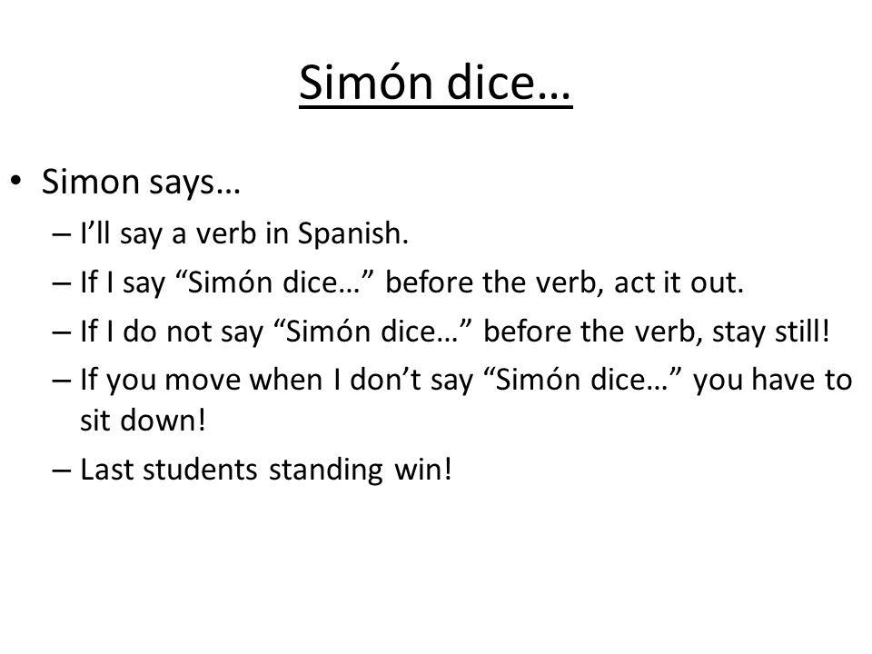 Simón dice… Simon says… I'll say a verb in Spanish.