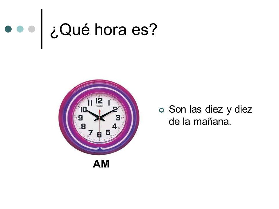 ¿Qué hora es Son las diez y diez de la mañana. AM