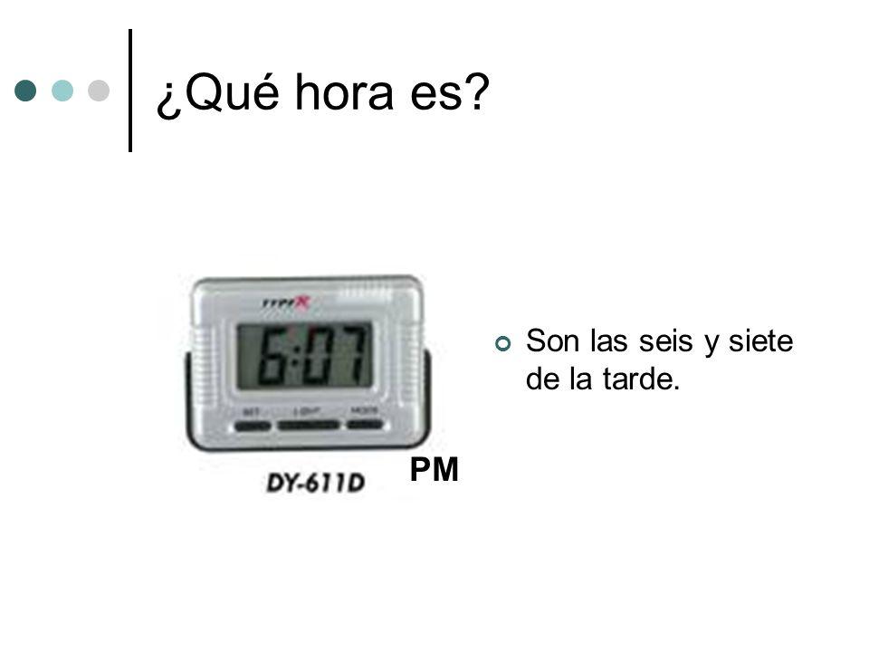 ¿Qué hora es Son las seis y siete de la tarde. PM