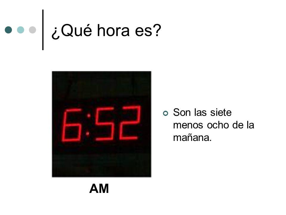 ¿Qué hora es Son las siete menos ocho de la mañana. AM