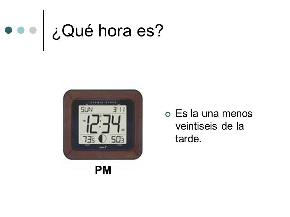 ¿Qué hora es Es la una menos veintiseis de la tarde. PM