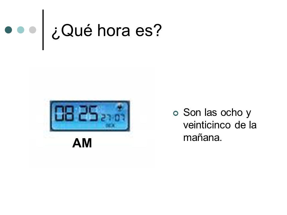 ¿Qué hora es Son las ocho y veinticinco de la mañana. AM