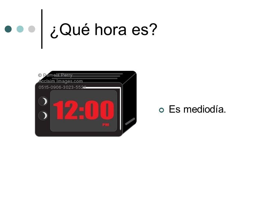 ¿Qué hora es Es mediodía.