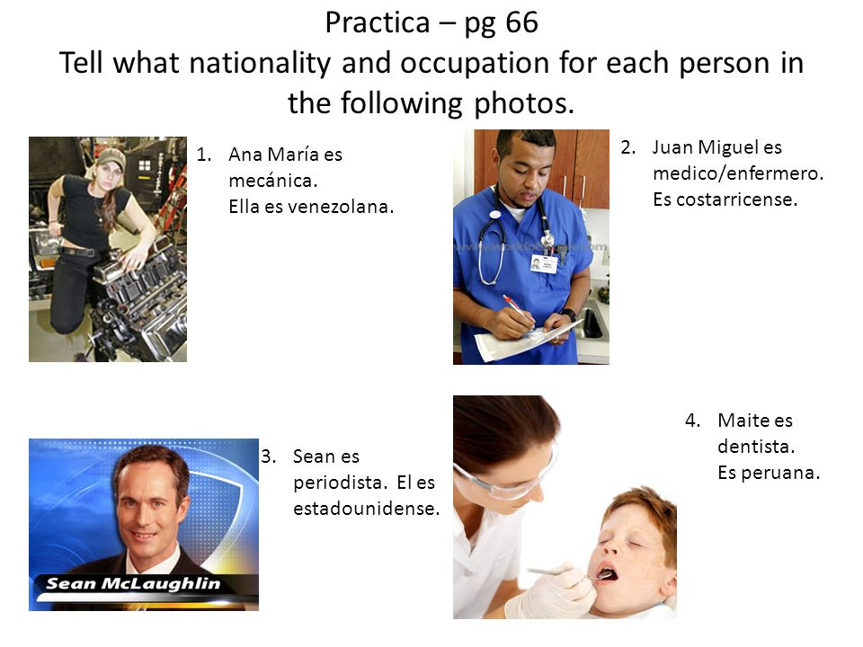 Practica – pg 66 Tell what nationality and occupation for each person in the following photos.