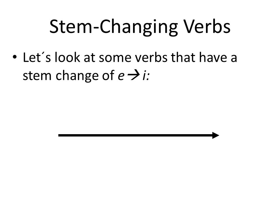 Stem-Changing Verbs Let´s look at some verbs that have a stem change of e i: