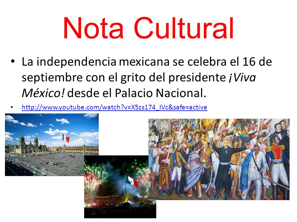 Nota CulturalLa independencia mexicana se celebra el 16 de septiembre con el grito del presidente ¡Viva México! desde el Palacio Nacional.