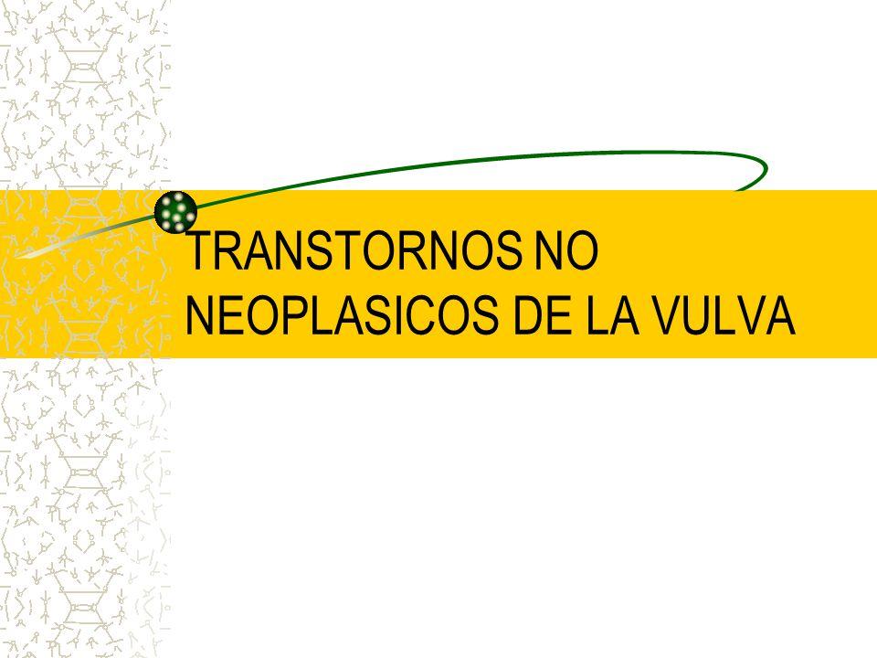 TRANSTORNOS NO NEOPLASICOS DE LA VULVA