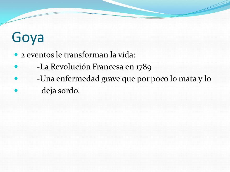 Goya 2 eventos le transforman la vida: -La Revolución Francesa en 1789