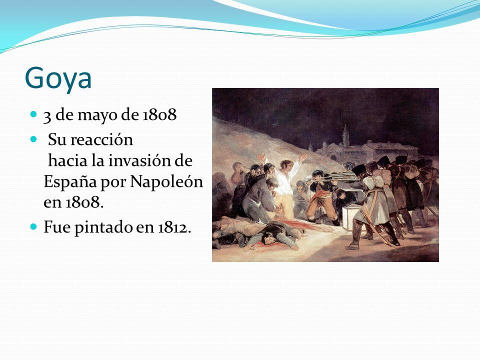 Goya 3 de mayo de 1808. Su reacción hacia la invasión de España por Napoleón en 1808.