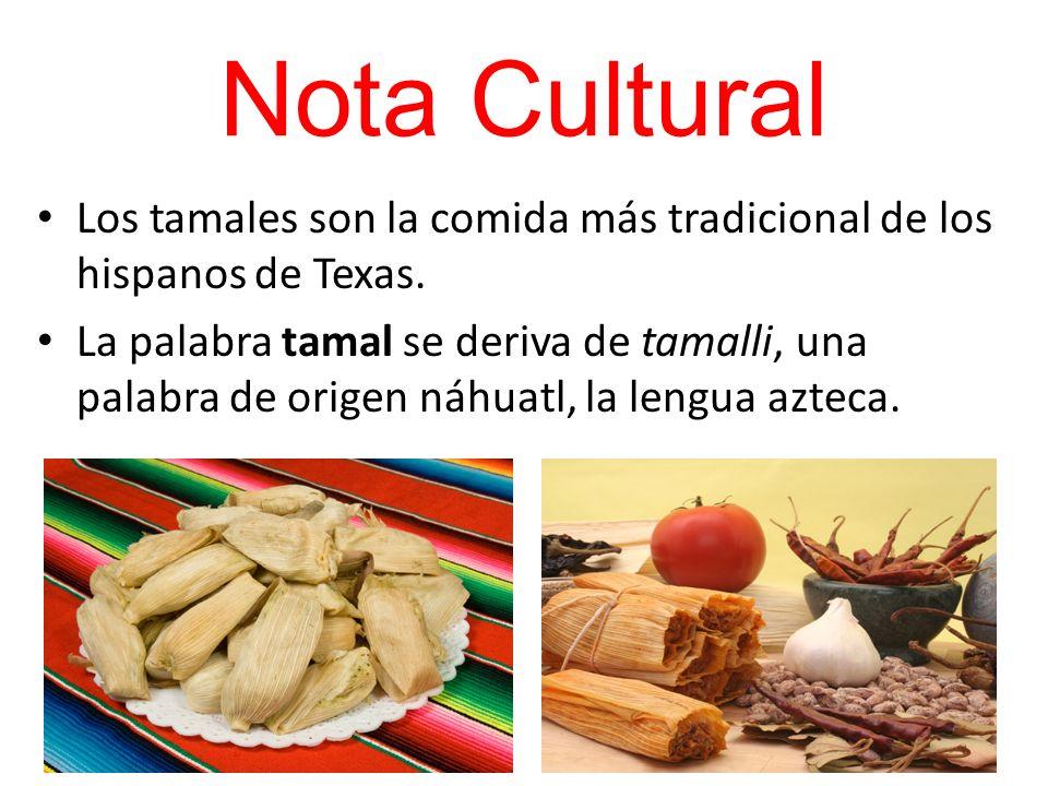 Nota Cultural Los tamales son la comida más tradicional de los hispanos de Texas.