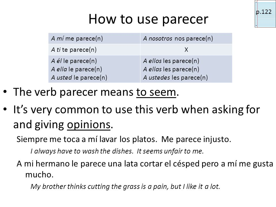 How to use parecer The verb parecer means to seem.
