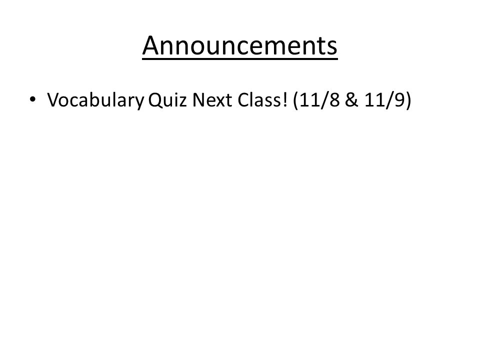 Announcements Vocabulary Quiz Next Class! (11/8 & 11/9)