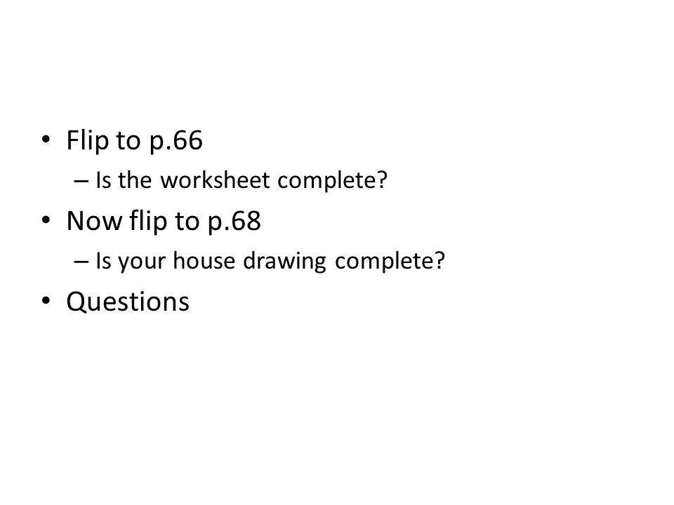 Flip to p.66 Now flip to p.68 Questions Is the worksheet complete