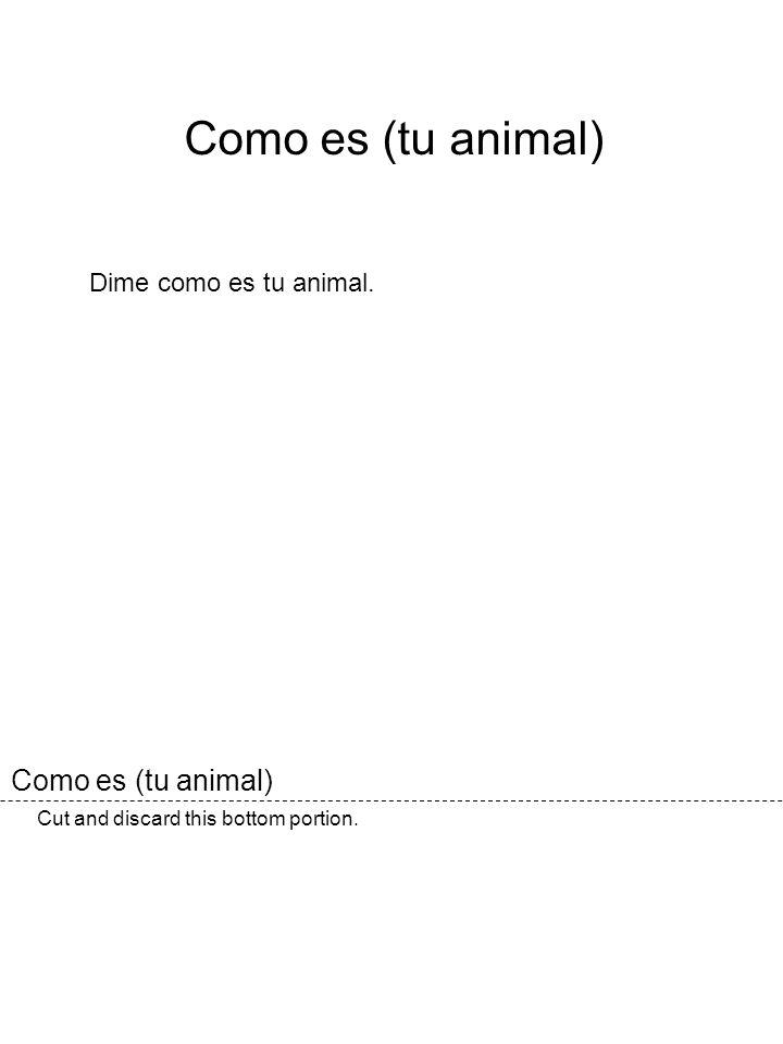 Como es (tu animal) Como es (tu animal) Dime como es tu animal.
