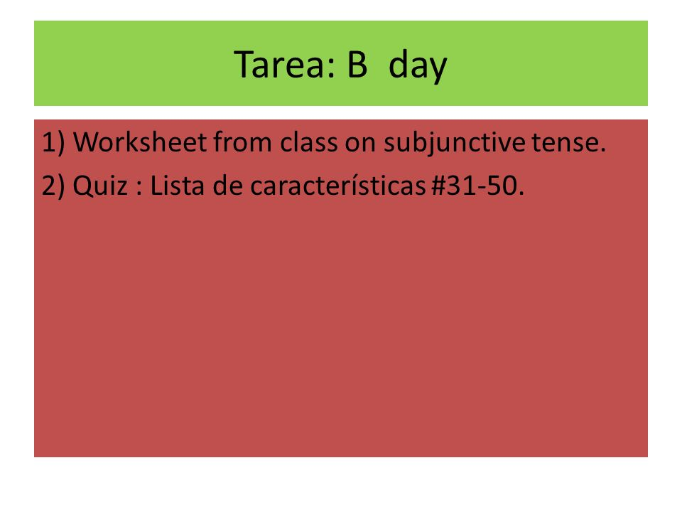 Tarea: B day 1) Worksheet from class on subjunctive tense.