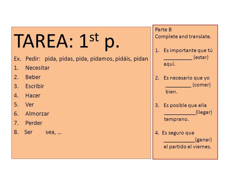 TAREA: 1st p. Ex. Pedir: pida, pidas, pida, pidamos, pidáis, pidan