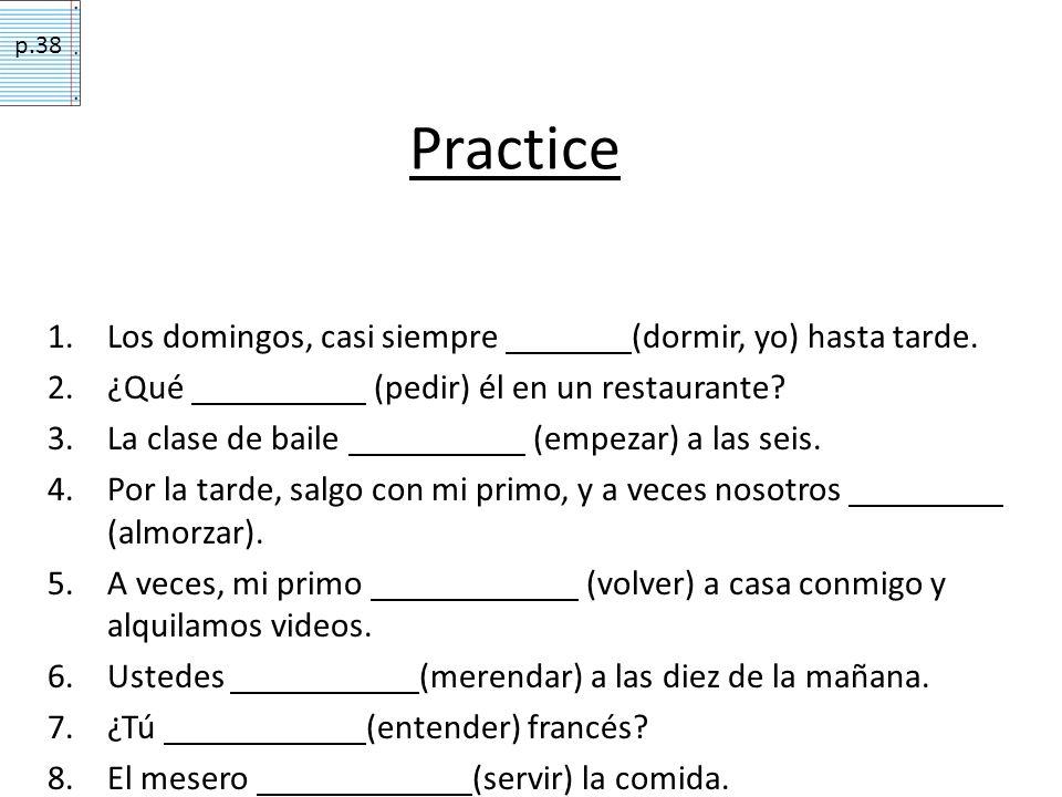 Practice Los domingos, casi siempre (dormir, yo) hasta tarde.