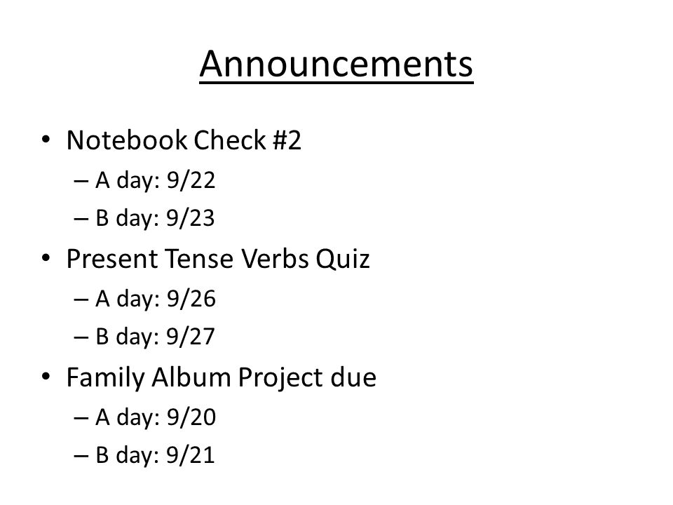 Announcements Notebook Check #2 Present Tense Verbs Quiz
