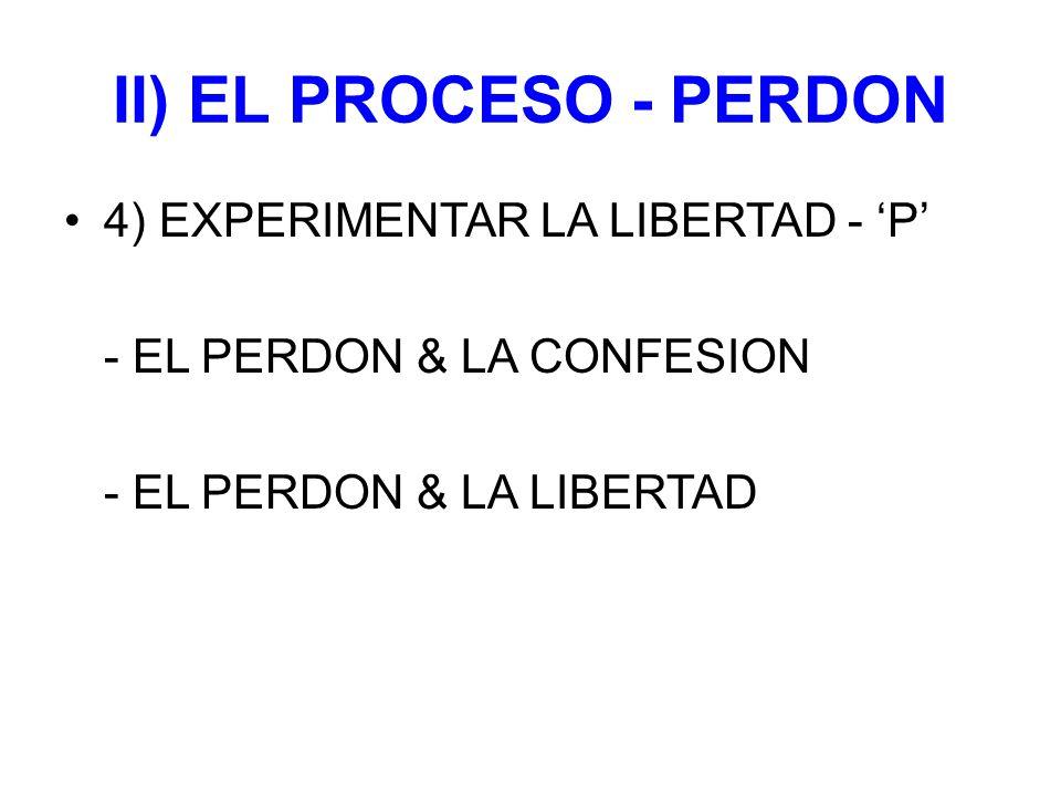 II) EL PROCESO - PERDON 4) EXPERIMENTAR LA LIBERTAD - 'P'