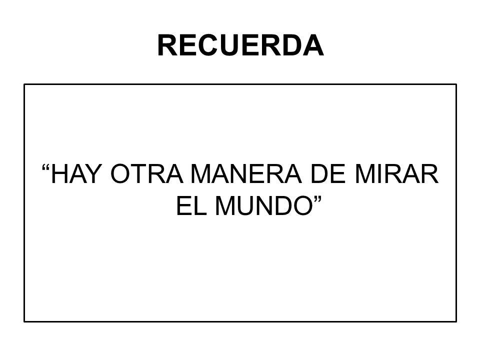 HAY OTRA MANERA DE MIRAR EL MUNDO