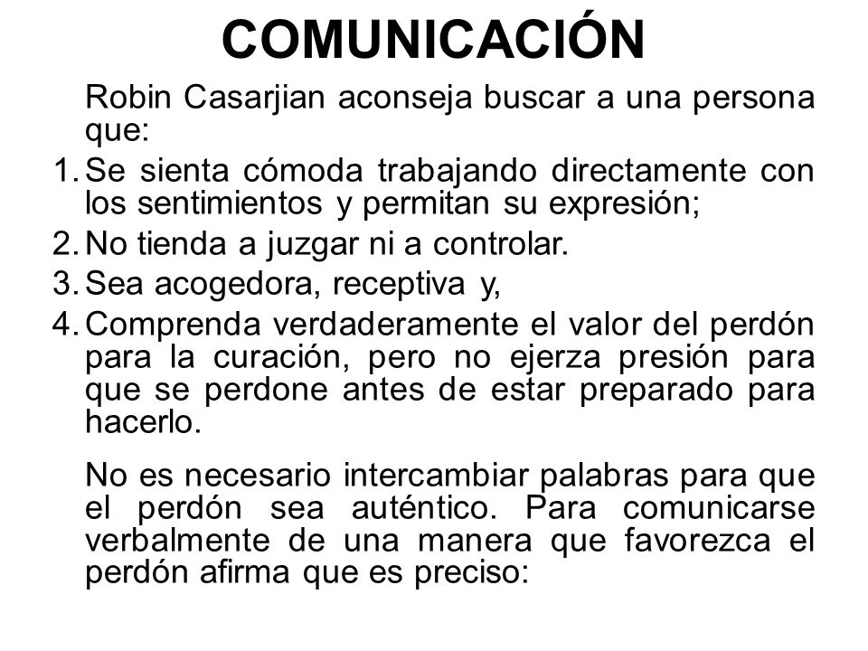 COMUNICACIÓN Robin Casarjian aconseja buscar a una persona que: