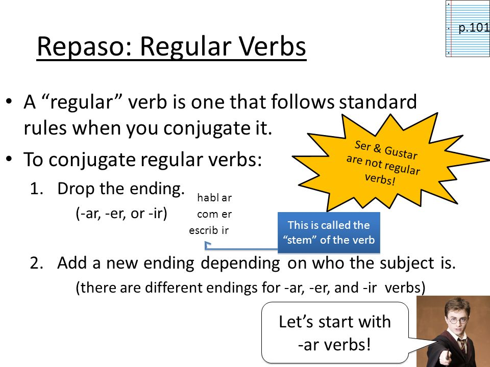 Repaso: Regular Verbs p.101. A regular verb is one that follows standard rules when you conjugate it.