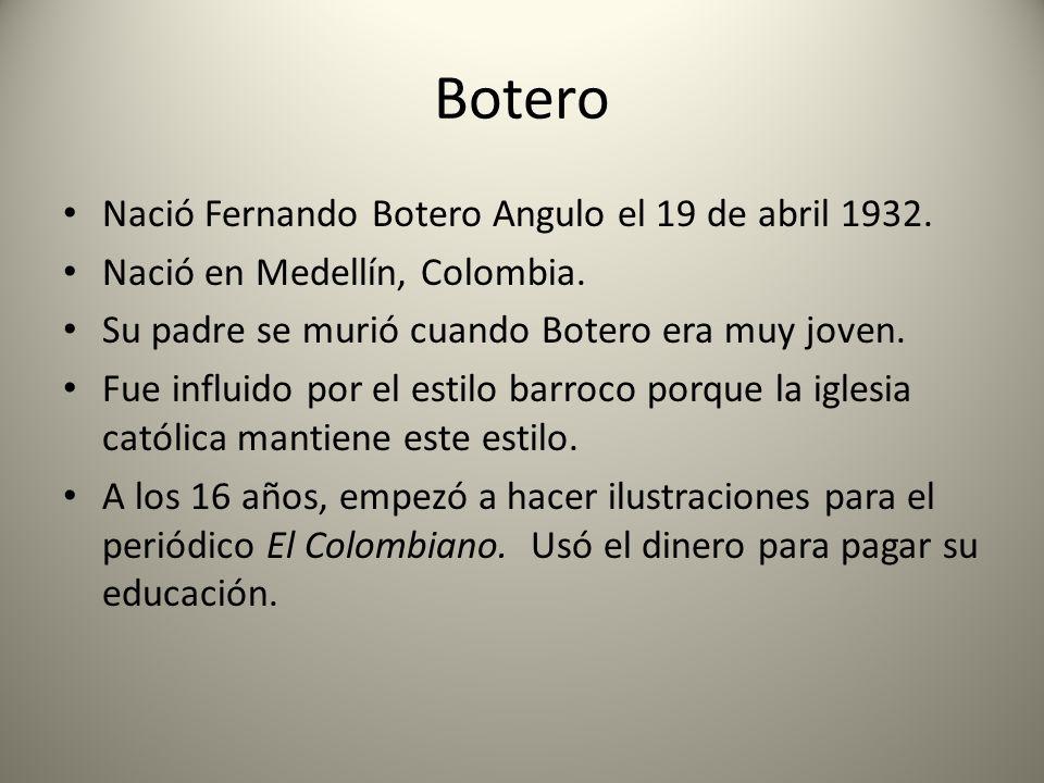 Botero Nació Fernando Botero Angulo el 19 de abril 1932.