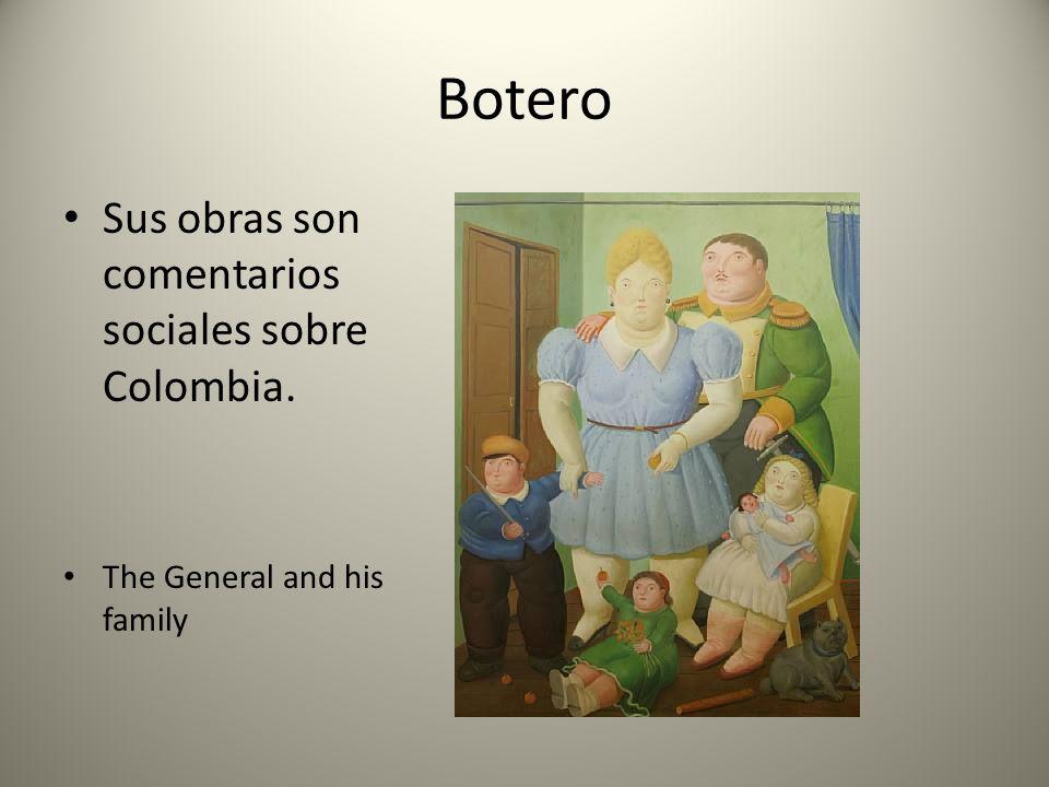 Botero Sus obras son comentarios sociales sobre Colombia.