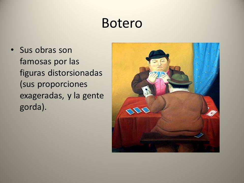 BoteroSus obras son famosas por las figuras distorsionadas (sus proporciones exageradas, y la gente gorda).