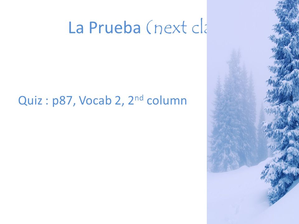 La Prueba (next class) Quiz : p87, Vocab 2, 2nd column