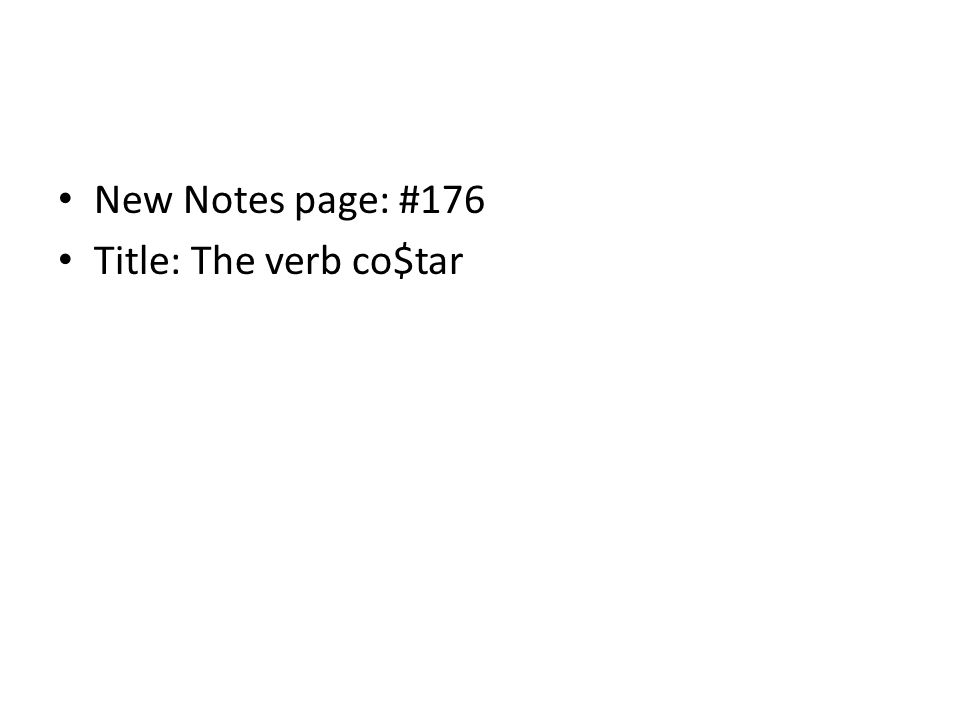 New Notes page: #176 Title: The verb co$tar
