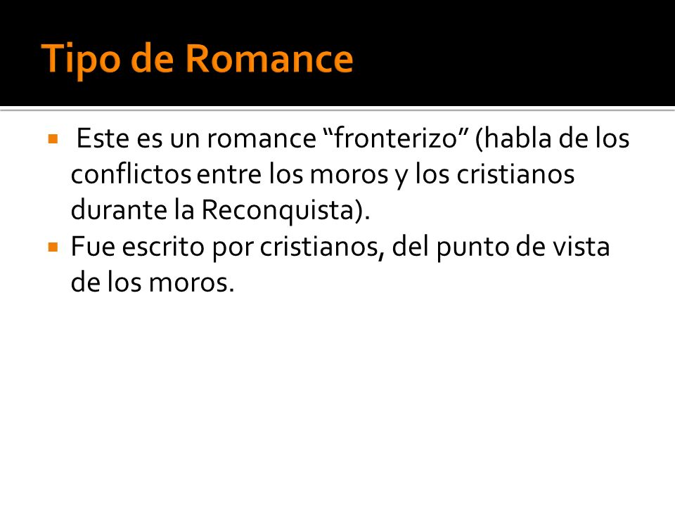 Tipo de Romance Este es un romance fronterizo (habla de los conflictos entre los moros y los cristianos durante la Reconquista).