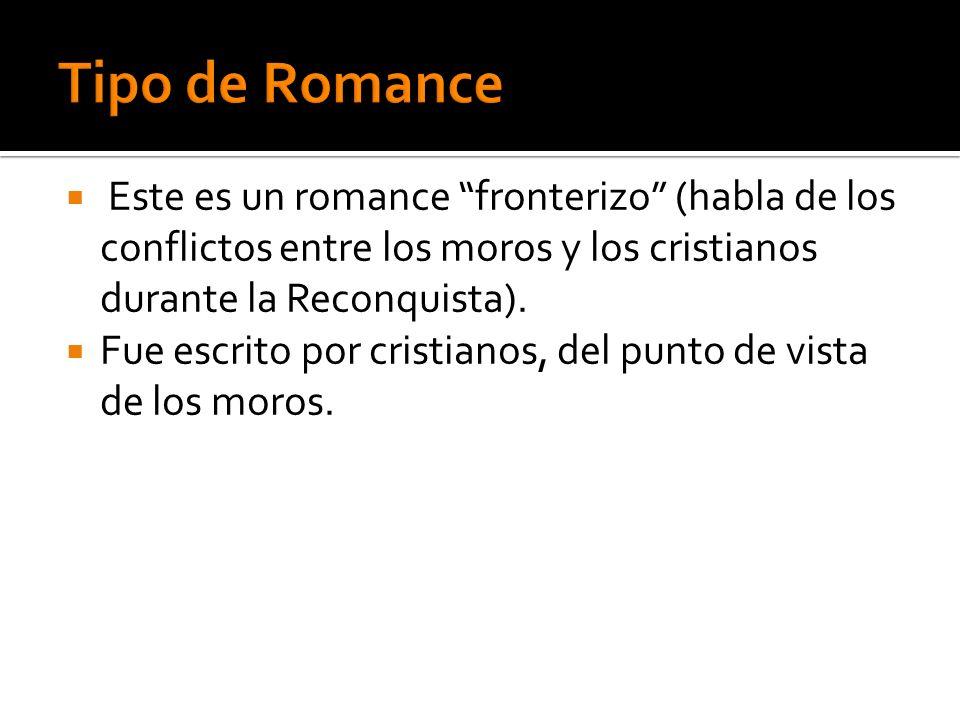 Tipo de RomanceEste es un romance fronterizo (habla de los conflictos entre los moros y los cristianos durante la Reconquista).