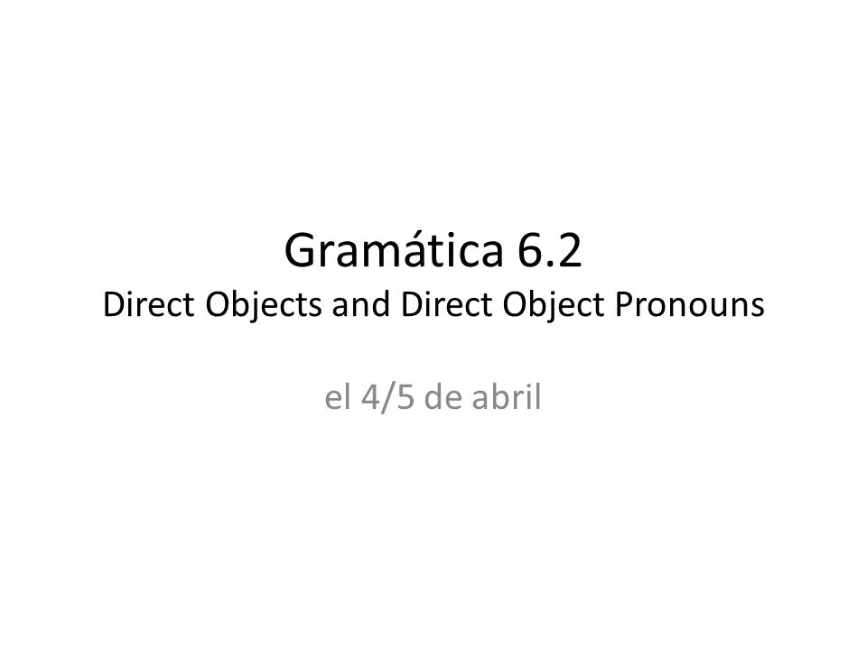 Gramática 6.2 Direct Objects and Direct Object Pronouns