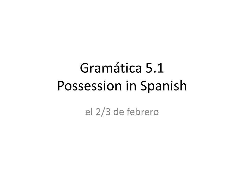 Gramática 5.1 Possession in Spanish