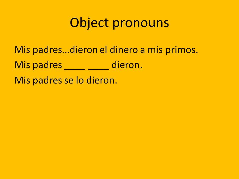 Object pronouns Mis padres…dieron el dinero a mis primos.