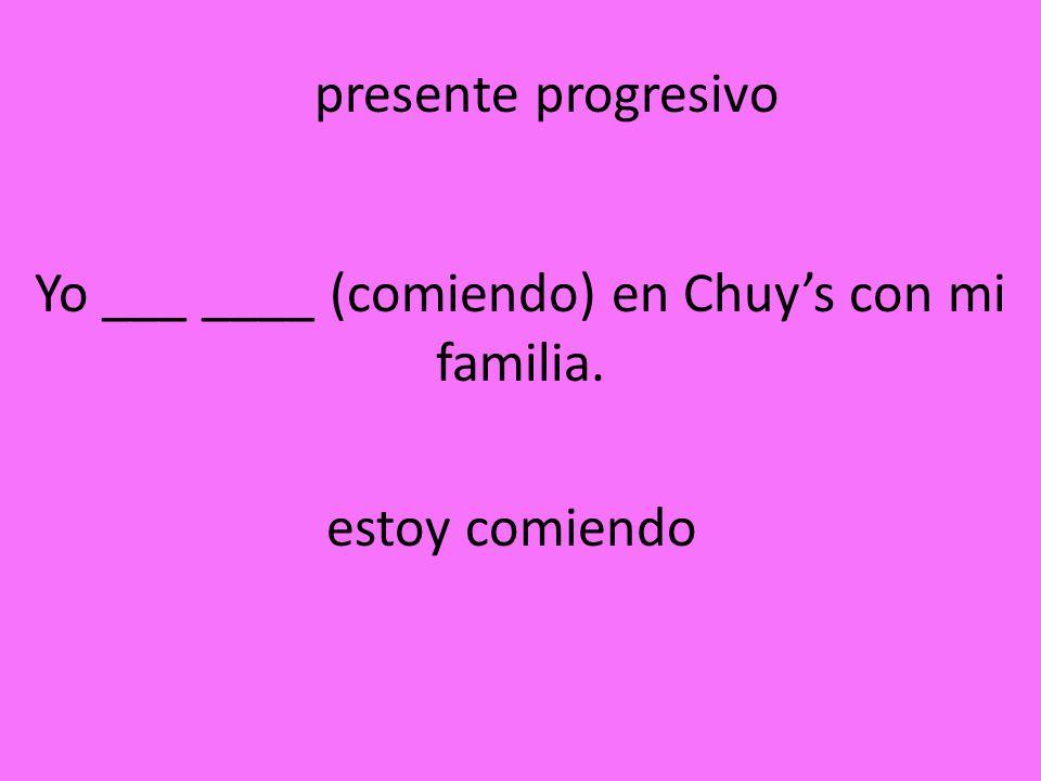 Yo ___ ____ (comiendo) en Chuy's con mi familia.