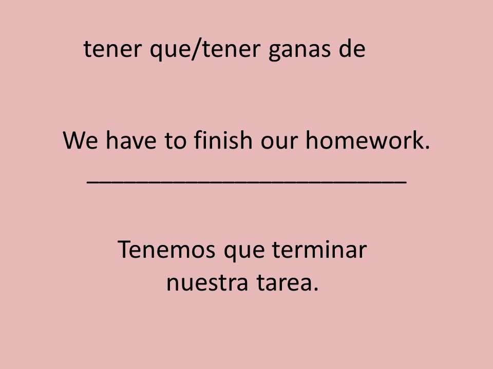 We have to finish our homework. __________________________
