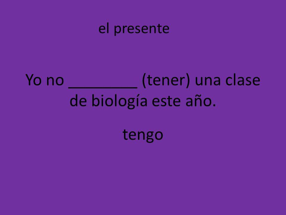 Yo no ________ (tener) una clase de biología este año.