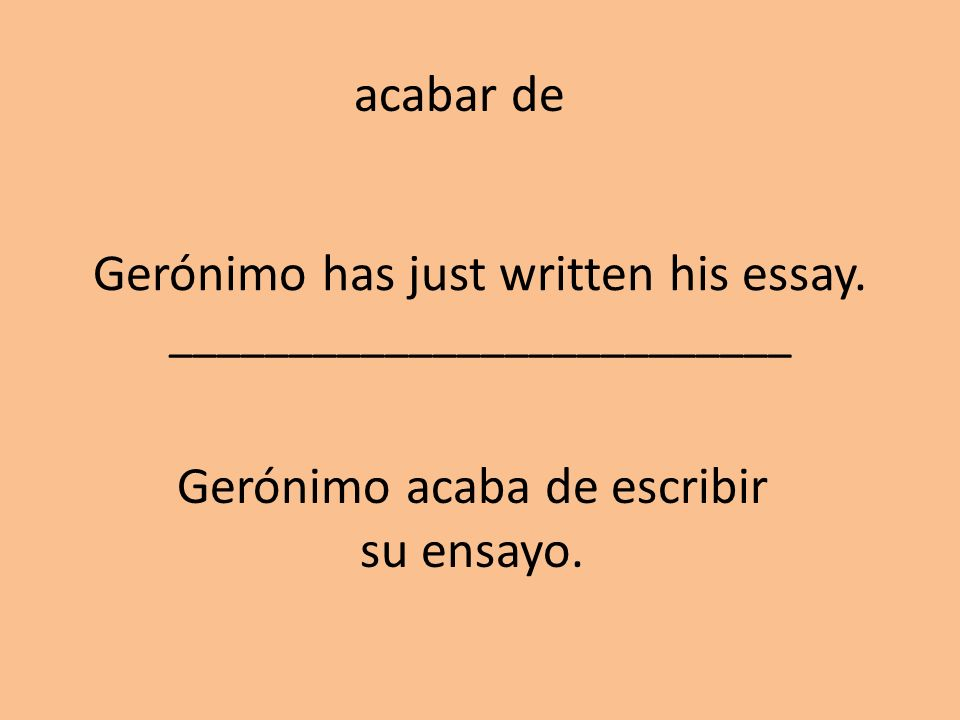 Gerónimo has just written his essay. __________________________