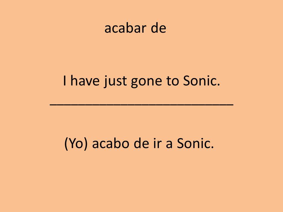 I have just gone to Sonic. __________________________