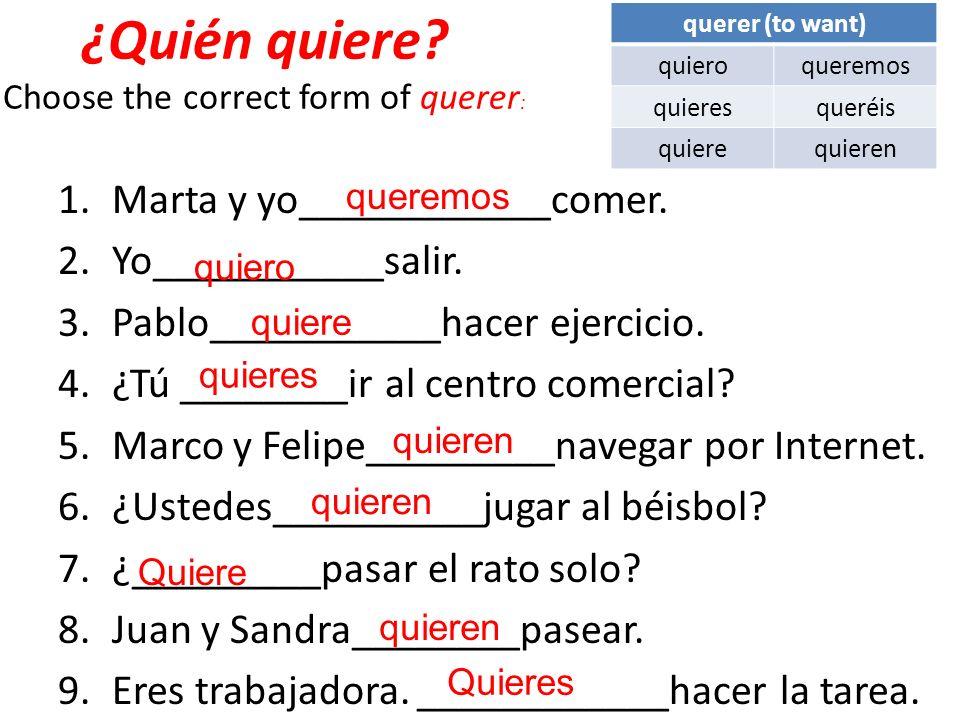 ¿Quién quiere Choose the correct form of querer: