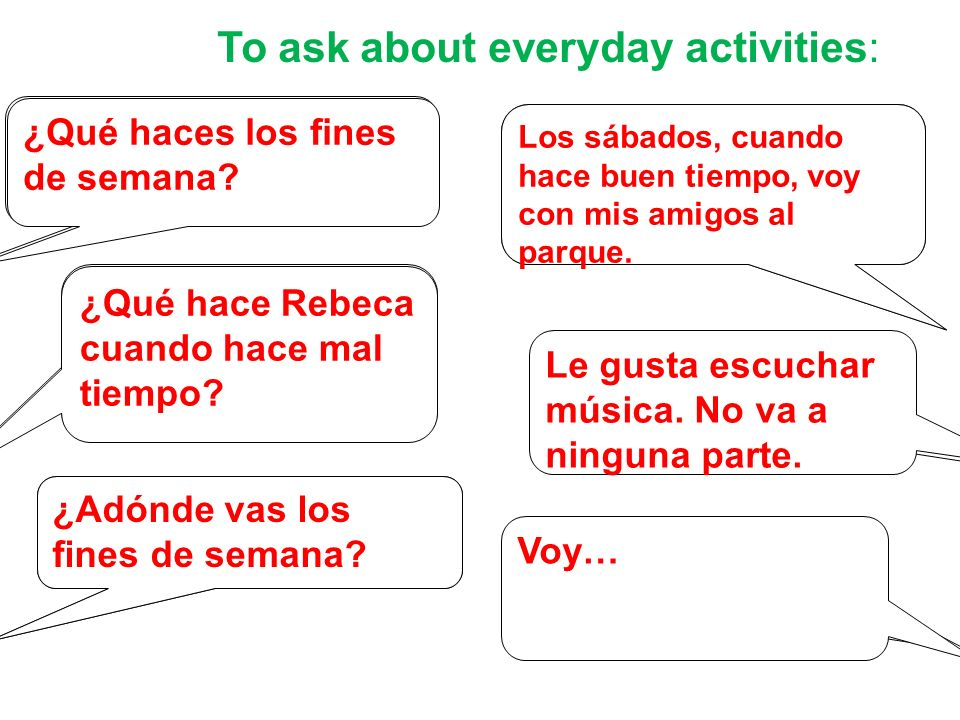 To ask about everyday activities: