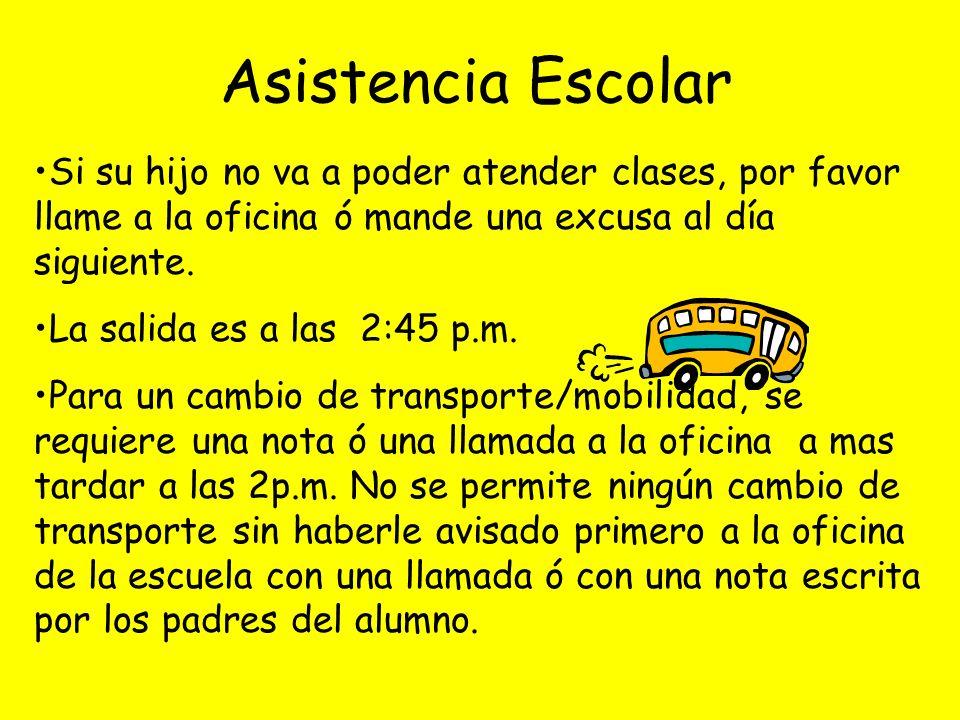 Asistencia Escolar Si su hijo no va a poder atender clases, por favor llame a la oficina ó mande una excusa al día siguiente.