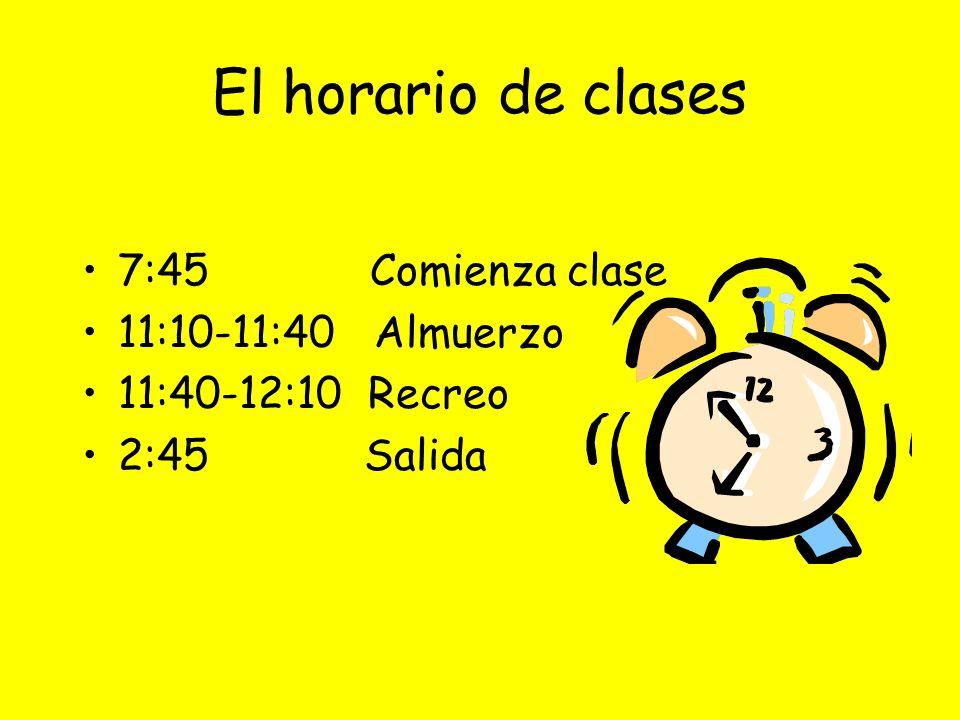 El horario de clases 7:45 Comienza clase 11:10-11:40 Almuerzo