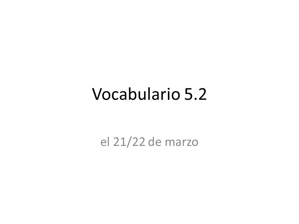 Vocabulario 5.2 el 21/22 de marzo