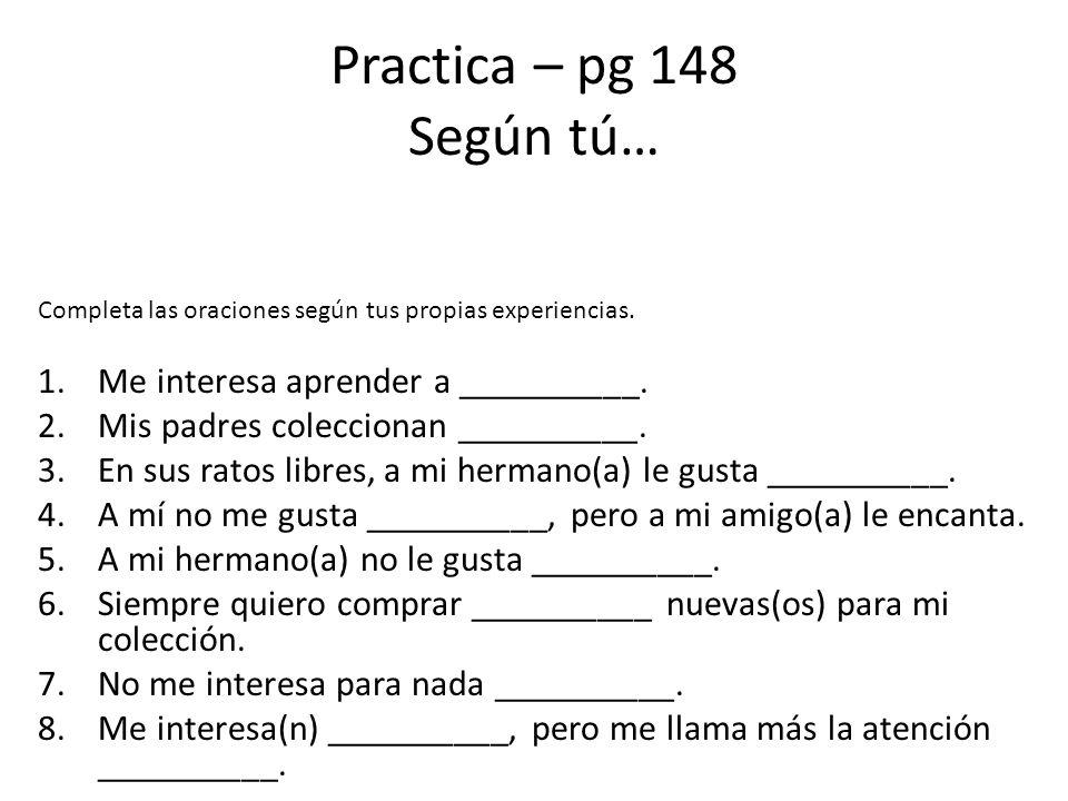 Practica – pg 148 Según tú… Me interesa aprender a __________.